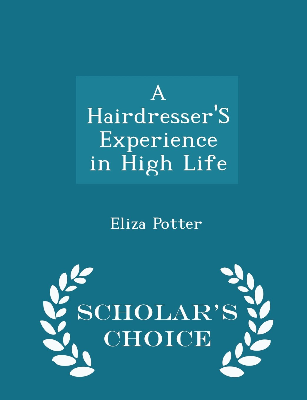 A Hairdresser'S Experience in High Life - Scholar's Choice Edition pdf