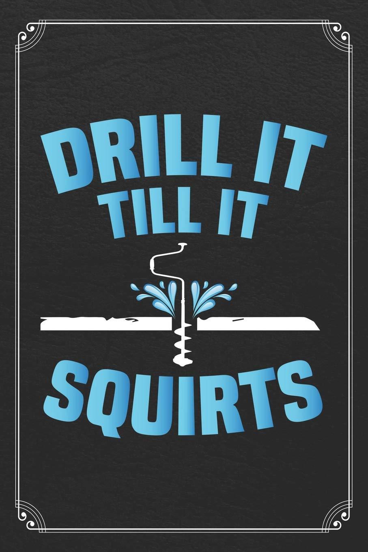 Download Amazon Com Drill It Till It Squirts Ice Fishing Log Fisherman Logbook Journal Notebook 9781078228091 Books Fishing Log Books