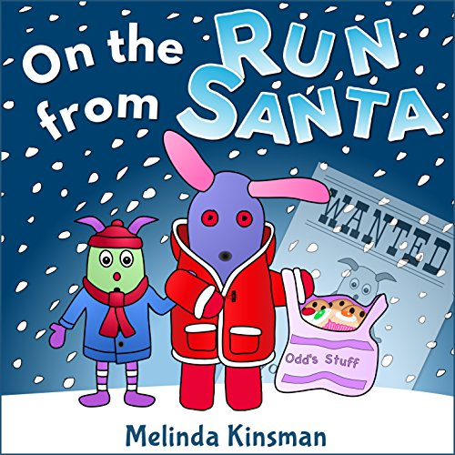 On The Run From Santa: Children's Christmas Book: Fun, Magical Rhyming Bedtime Story - Picture Book/Beginner Reader, with an Important Lesson about Love ... (Top of the Wardrobe Gang Picture Book 7)