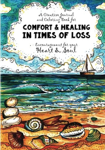 A Creative Journal and Coloring Book for Comfort & Healing In Times of Loss: Comfort and Encouragement for the Heart & Soul (Creative Thinking Coloring Book)