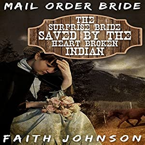 Mail Order Bride: The Surprise Bride Saved by the Heartbroken Indian Audiobook
