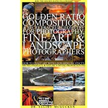 Golden Ratio Compositions & Secret Sacred Geometry for Photography, Fine Art, & Landscape Photographers: How to Exalt Art with Leonardo da Vinci's, Michelangelo's, ... Hero's Odyssey Mythology Photography)