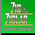 Golden Rule Relationships | Zig Ziglar,Tom Ziglar - contributor