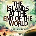 The Islands at the End of the World Audiobook by Austin Aslan Narrated by Allyson Ryan