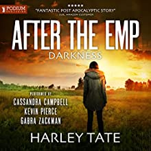 After the EMP: Darkness Audiobook by Harley Tate Narrated by Cassandra Campbell, Kevin Pierce, Gabra Zackman