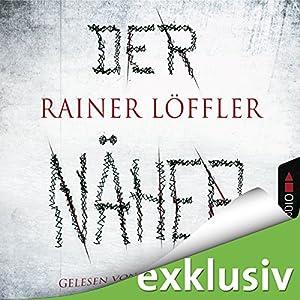 Der Näher (Martin Abel 3) Hörbuch von Rainer Löffler Gesprochen von: Thomas Wenke