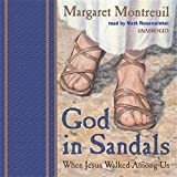 God in Sandals: When Jesus Walked Among Us