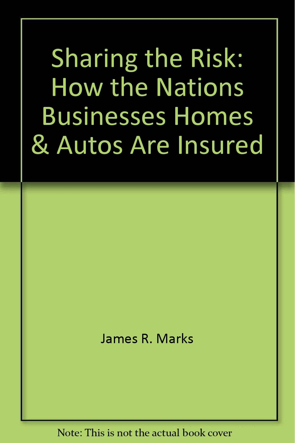 Sharing the Risk: How the Nations Businesses, Homes & Autos Are Insured
