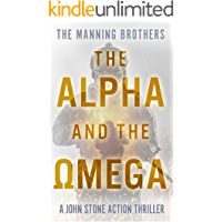The Alpha and the Omega: An Action Packed Military Pulp Thriller (A John Stone Action Thriller Book 9)