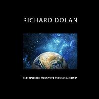 The Secret Space Program and Breakaway Civilization (Richard Dolan Lecture Series Book 1)