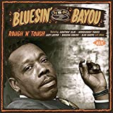 Bluesin' By The Bayou: Rough 'N' Tough