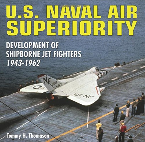 - U.S. Naval Air Superiority: Development of Shipborne Jet Fighters 1943-1962