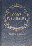 God's psychiatry: The Twenty-third psalm, the Ten commandments, the Lord's prayer, the Beatitudes