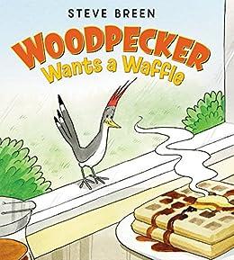 Woodpecker Wants a Waffle by [Breen, Steve]