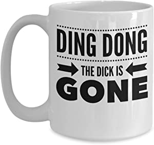Ding Dong The Dick Is Gone Divorce 15 oz Coffee Mug