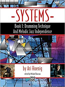 Systems, Bk 1: Drumming Technique and Melodic Jazz Independence by Ari Hoenig (2011-03-01)
