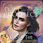 The Poet and the Prophecy: Magic University, Book 4 | Cecilia Tan