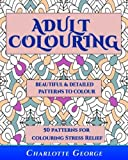 Adult Colouring - Beautiful & Detailed Patterns to Colour: 50 Colouring Patterns from Easy to Intricate: Volume 1 (Adult Colouring Patterns)