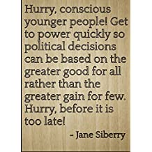 """Hurry, conscious younger people! Get to..."" quote by Jane Siberry, laser engraved on wooden plaque - Size: 8""x10"""