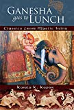 Ganesha Goes to Lunch: Classics From Mystic India (Mandala Classics)