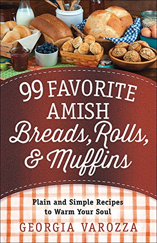 99 Favorite Amish Breads, Rolls, and Muffins: Plain and Simple Recipes to Warm Your ()