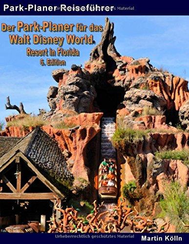 Der Park-Planer für das Walt Disney World Resort in Florida - 6. Edition: Der Insider-Reiseführer durch die weltgrößte Freizeitparkanlage