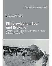 Filme zwischen Spur und Ereignis. Erinnerung, Geschichte und ihre Sichtbarmachung im Found-Footage-Film