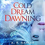 Cold Dream Dawning: Pale Queen, Book 2 | A. R. Kahler