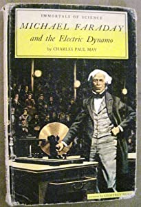 Michael Faraday and the electric dynamo (A First biography) Charles Paul May