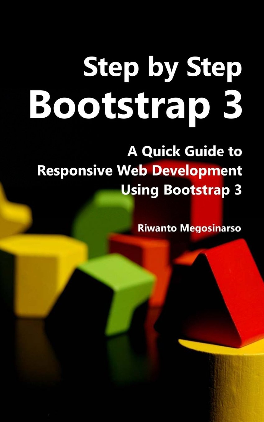 Step By Step Bootstrap 3: A Quick Guide to Responsive Web Development Using Bootstrap 3: Amazon.es: Riwanto Megosinarso: Libros en idiomas extranjeros