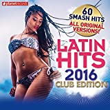 Latin Hits 2016 Club Edition - 60 Latin Music Hits (Salsa, Bachata, Dembow, Merengue, Reggaeton, Urbano, Timba, Cubaton Kuduro, Latin Fitness)