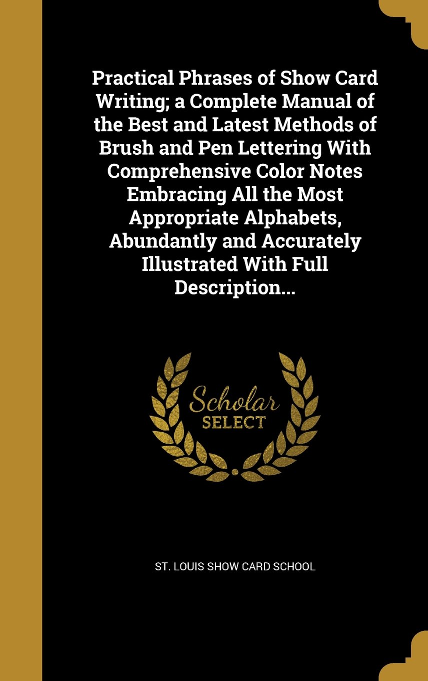 Download Practical Phrases of Show Card Writing; A Complete Manual of the Best and Latest Methods of Brush and Pen Lettering with Comprehensive Color Notes ... Illustrated with Full Description... ebook
