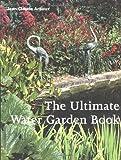 The Ultimate Water Garden Book, Jean-Claude Arnoux, 1561581593