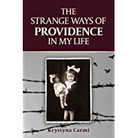 The Strange Ways of Providence In My Life (An Amazing WW2 Survival Story (A Jewish Girl's Holocaust Book Memoir))