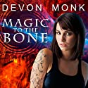 Magic to the Bone: Allie Beckstrom Series, Book 1 Audiobook by Devon Monk Narrated by Emily Durante