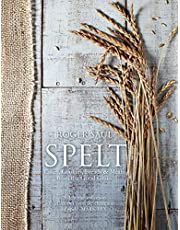 Spelt: Cakes, cookies, breads & meals from the good grain