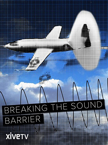 - Breaking the Sound Barrier