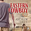 Eastern Cowboy Audiobook by Andrew Grey Narrated by Derrick McClain
