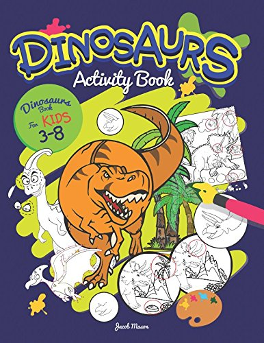 Dinosaurs Activity Book: Dinosaurs Books For Kids 3-8 (Mazes, Dot To Dot, Coloring, Drawing And More) (Coloring Books For Boys) ()