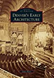Images of America: Denver's Early Architecture