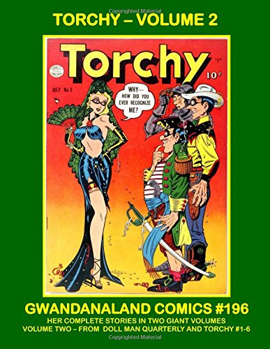 Read Online Torchy - Volume 2: Gwandanaland Comics #196 -- Her Complete Stories in Two Giant Volumes -- Volume Two: From Doll Man Quarterly and Torchy #1-6 --- All Torchy - No Filler! PDF