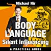 Influence: Silent Influencing, Employing Powerful Techniques for Influence and Leadership