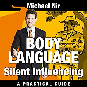 Influence: Silent Influencing, Employing Powerful Techniques for Influence and Leadership Audiobook