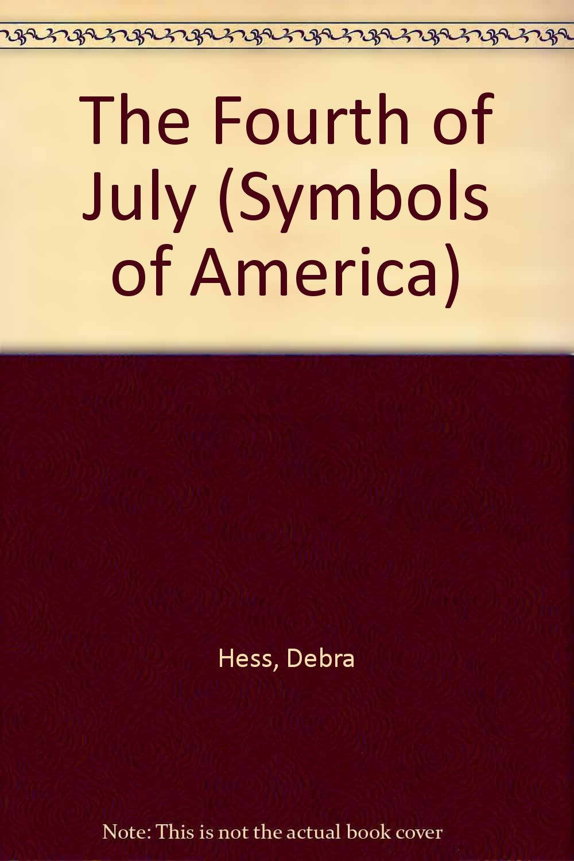 The Fourth Of July Symbols Of America Debra Hess 9780761433903