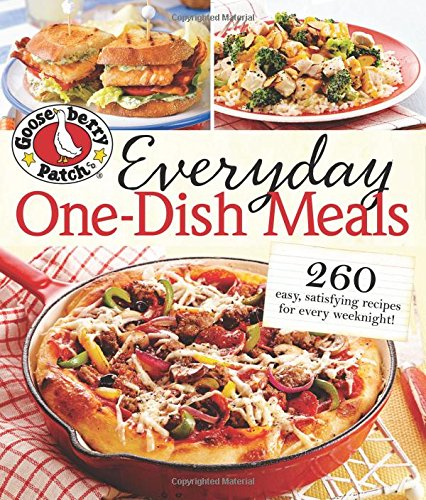 Gooseberry Patch Everyday One-Dish Meals: 260 easy, satisfying recipes for every weeknight! (Gooseberry Patch (Paperback)) Easy One Dish Meals