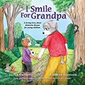 I Smile For Grandpa: A loving story about dementia disease for young children.