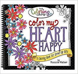 Amazon Color My Heart Happy A Coloring Book For Grown Up Girls From The Cafe 9781563835575 Ronnie Walter CQ Products Books
