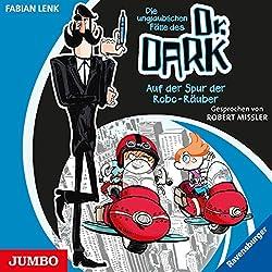 Auf der Spur der Robo-Räuber (Die unglaublichen Fälle des Dr. Dark 2)