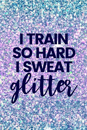 I Train So Hard I Sweat Glitter: Lined Journal Notebook for Girls Who Train in Basketball, Soccer, Gymnastics, Swimming, Softball, Volleyball Sports