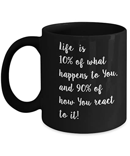 Amazoncom Quote Coffee Mug Life Is 10 Of What Happens To You